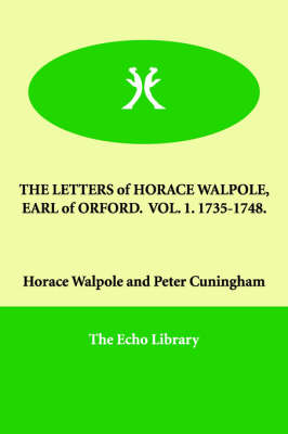 The Letters of Horace Walpole, Earl of Orford. Vol. 1. 1735-1748. (Paperback)