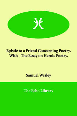 Epistle to a Friend Concerning Poetry. With- The Essay on Heroic Poetry. (Paperback)