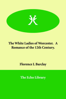 The White Ladies of Worcester. A Romance of the 12th Century. (Paperback)