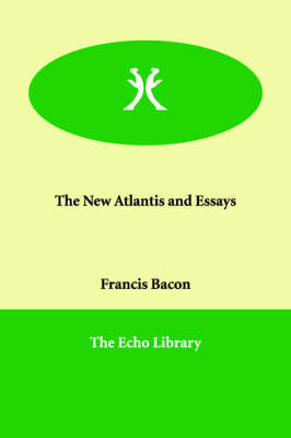 The New Atlantis and Essays (Paperback)