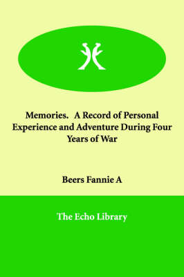 Memories. a Record of Personal Experience and Adventure During Four Years of War (Paperback)