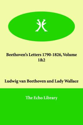 Beethoven's Letters 1790-1826, Volume 1&2 (Paperback)