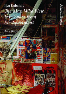 Ilya Kabakov: The Man Who Flew into Space from his Apartment - Afterall Books / One Work (Paperback)