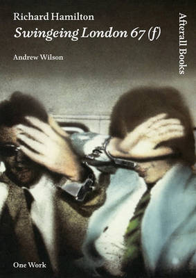 Richard Hamilton: Swingeing London 67 (f) - Afterall Books / One Work (Paperback)
