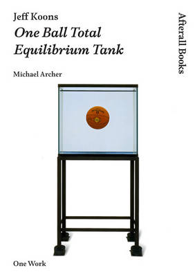 Jeff Koons: One Ball Total Equilibrium Tank - Afterall Books / One Work (Paperback)