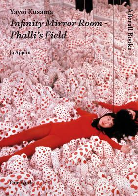 Yayoi Kusama: Infinity Mirror Room - Phalli's Field - Afterall Books / One Work (Hardback)