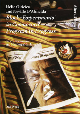 Helio Oiticica and Neville D'Almeida: Block-Experiments in Cosmococa-Program in Progress - Afterall Books / One Work (Hardback)
