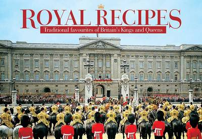 Royal Recipes: Traditional Favourites of Britain's Kings and Queens - Favourite Recipes (Paperback)