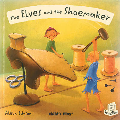 The Elves and the Shoemaker - Flip-Up Fairy Tales (Hardback)
