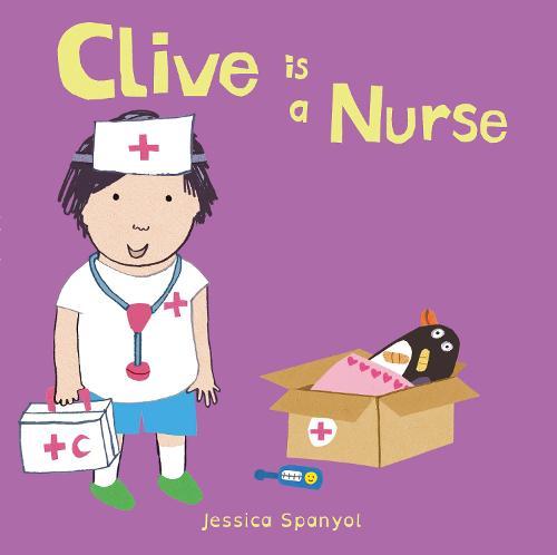 Clive is a Nurse - Clive's Jobs 4 (Board book)