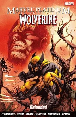 Marvel Platinum: The Definitive Wolverine Reloaded (Paperback)
