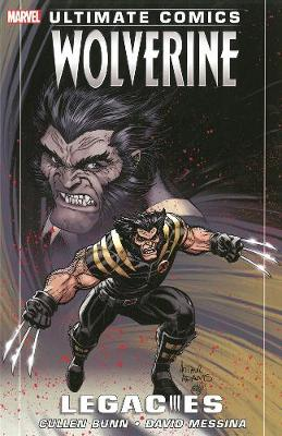 Ultimate Comics Wolverine: Ultimate Comics Wolverine: Legacies Legacies (Paperback)