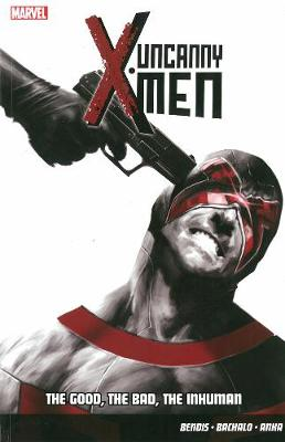 Uncanny X-men Vol.3: The Good, The Bad, The Inhuman (Paperback)