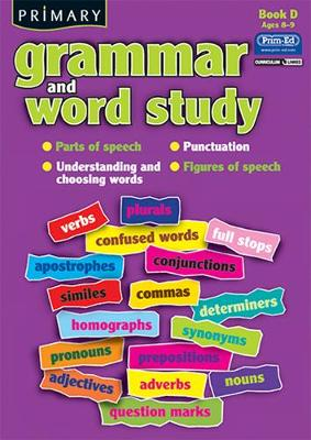 Primary Grammar and Word Study: Bk. D: Parts of Speech, Punctuation, Understanding and Choosing Words, Figures of Speech (Paperback)