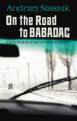 On the Road to Babadag: Travels in the Other Europe (Hardback)