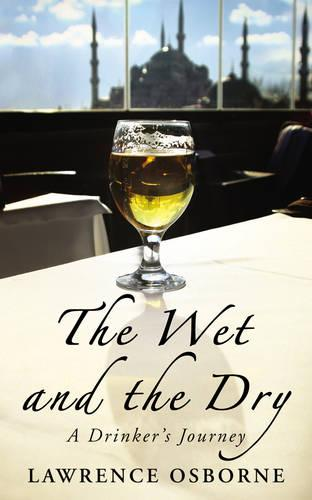 The Wet And The Dry: A Drinker's Journey (Paperback)
