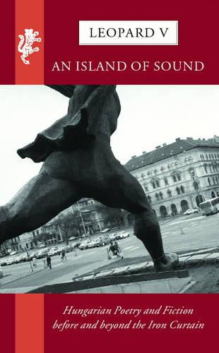 Leopard V: An Island of Sound: Hungarian Poetry and Fiction before and beyond the Iron Curtain (Paperback)