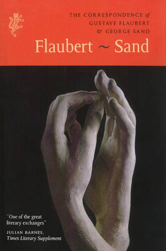 The Correspondence of Gustave Flaubert & George Sand: Flaubert - Sand (Paperback)