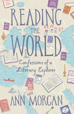 Reading the World: Confessions of a Literary Explorer (Hardback)