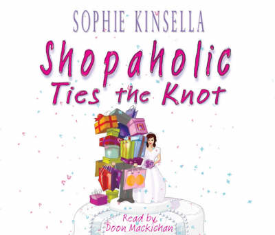 Shopaholic Ties The Knot: (Shopaholic Book 3) - Shopaholic (CD-Audio)