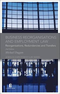 Business Reorganisations and Employment Law: Reorganisations, Redundancies and Transfers - Jordans Employment Law Series