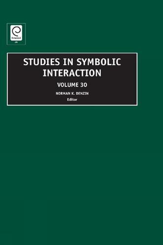Studies in Symbolic Interaction - Studies in Symbolic Interaction 30 (Hardback)