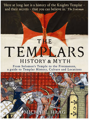Templars: History and Myth: From Solomon's Temple to the Freemasons (Paperback)