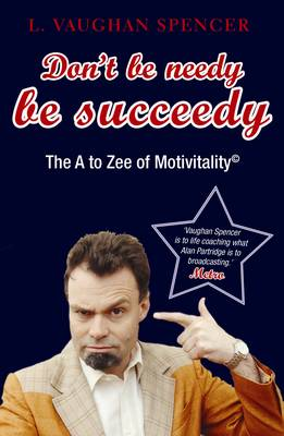 Don't be Needy be Succeedy: The A to Zee of Motivitality (Paperback)