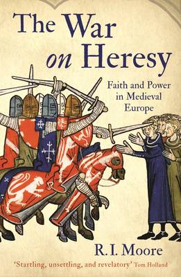 The War On Heresy: Faith and Power in Medieval Europe (Paperback)