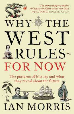 Why The West Rules - For Now: The Patterns of History and what they reveal about the Future (Paperback)