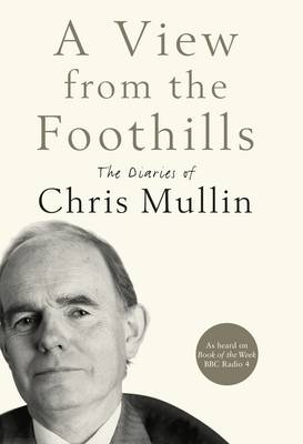 A View from the Foothills: The Diaries of Chris Mullin (Hardback)