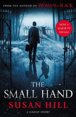 The Small Hand - Susan Hill's Ghost Stories (Paperback)