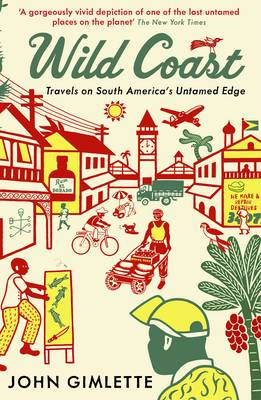 Wild Coast: Travels on South America's Untamed Edge (Paperback)