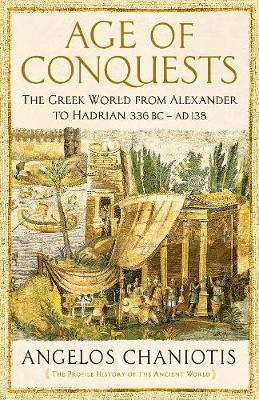 Age of Conquests: The Greek World from Alexander to Hadrian (336 BC - AD 138) - The Profile History of the Ancient World Series (Hardback)