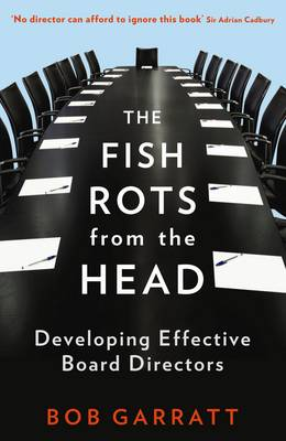 The Fish Rots From The Head: The Crisis in our Boardrooms: Developing the Crucial Skills of the Competent Director (Paperback)
