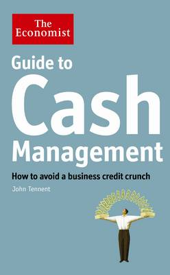 The Economist Guide to Cash Management: How to avoid a business credit crunch (Hardback)