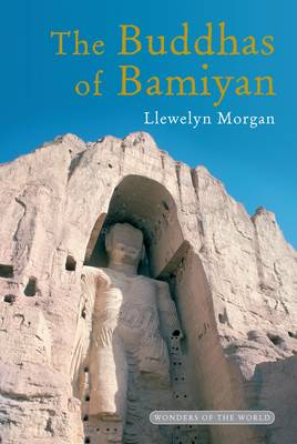 The Buddhas of Bamiyan: The Wonders of the World (Hardback)
