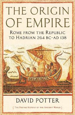 The Origin of Empire: Rome from the Republic to Hadrian (264 BC - AD 138) - The Profile History of the Ancient World Series (Hardback)
