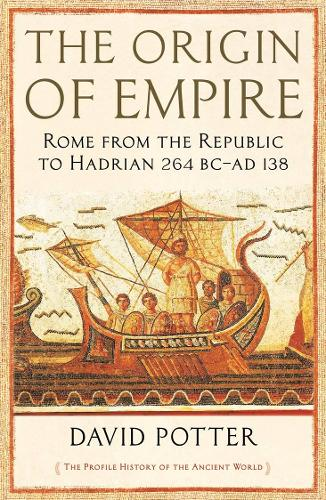 The Origin of Empire: Rome from the Republic to Hadrian (264 BC - AD 138) - The Profile History of the Ancient World Series (Paperback)