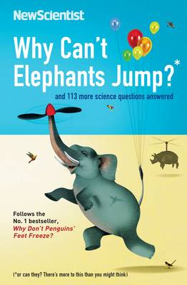 Why Can't Elephants Jump?: and 113 more science questions answered - New Scientist (Paperback)