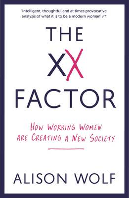 The XX Factor: How Working Women are Creating a New Society (Paperback)