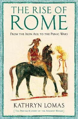 The Rise of Rome: From the Iron Age to the Punic Wars (1000 BC - 264 BC) (Hardback)