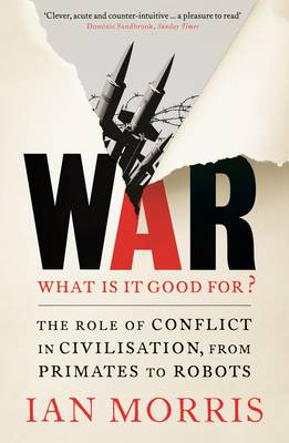 War: What is it good for?: The role of conflict in civilisation, from primates to robots (Paperback)