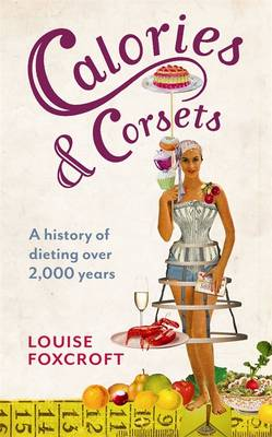Calories and Corsets: A History of Dieting Over Two Thousand Years (Hardback)
