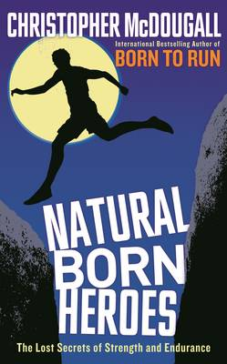 Natural Born Heroes: The Lost Secrets of Strength and Endurance (Hardback)