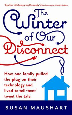 The Winter of Our Disconnect: How One Family Pulled the Plug on Their Technology and Lived to Tell/Text/Tweet the Tale (Paperback)