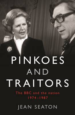 Pinkoes and Traitors: The BBC and the nation, 1974-1987 (Hardback)