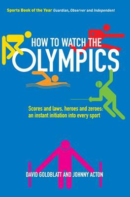 How to Watch the Olympics: Scores and Laws, Heroes and Zeros - an Instant Initiation to Every Sport (Paperback)