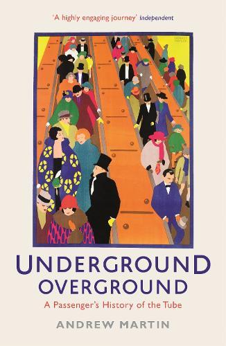 Underground, Overground: A Passenger's History of the Tube (Paperback)