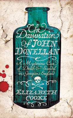 The Damnation of John Donellan: A mysterious case of death and scandal in Georgian England (Paperback)